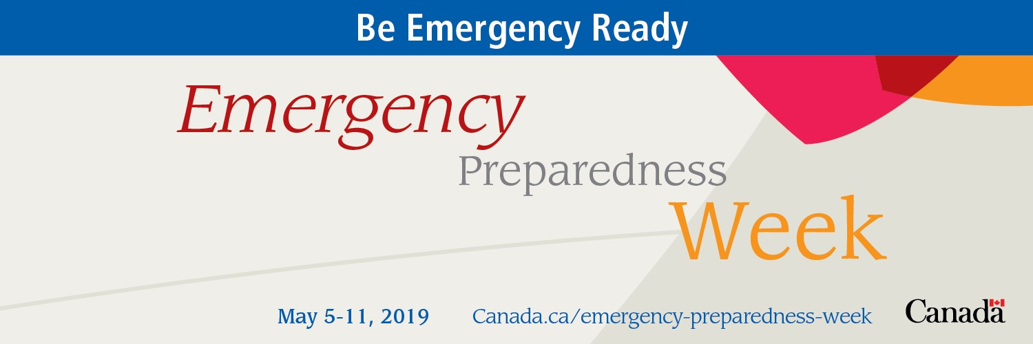 Emergency Preparedness Week - May 5-11, 2019 - BE EMERGENCY PREPARED